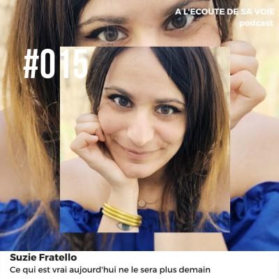 #015 Suzie Fratello - Ce qui est vrai aujourd'hui ne le sera plus demain cover