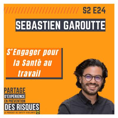 S2E24- Sébastien GAROUTTE - S'Engager pour la Santé au Travail cover