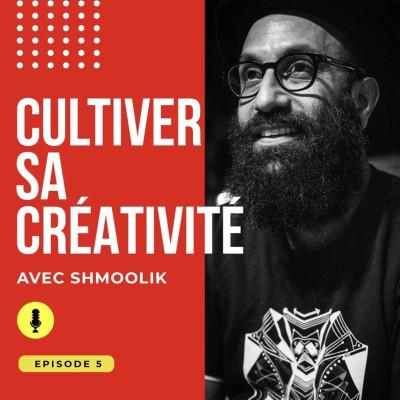 Episode #5 : Cultiver sa créativité avec Shmoolik cover