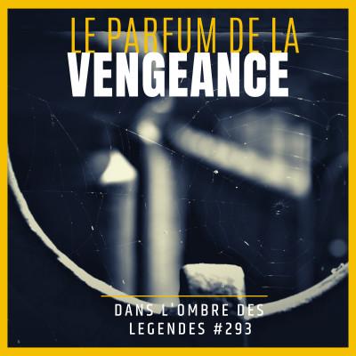 Dans l'ombre des légendes-293 Le parfum de la vengeance cover