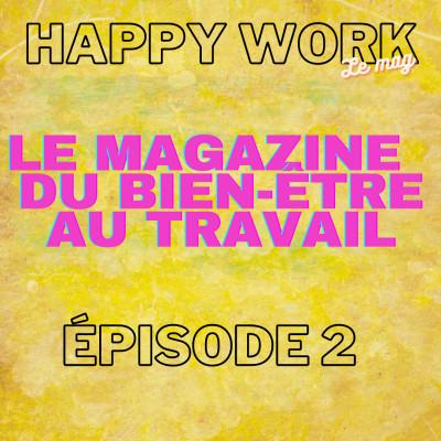 #270-Happy Work, le mag, sur YouTube- épisode 2 cover