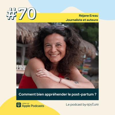 70 : Comment bien appréhender le post-partum ? | Réjane Ereau, journaliste et auteure. cover