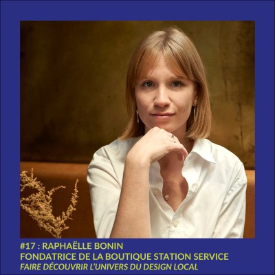 # 17 : Raphaëlle Bonin, fondatrice & présidente de la Boutique Station Service - Faire découvrir l'univers du design local cover