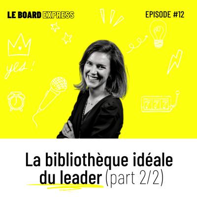 📘 La bibliothèque idéale du leader (2/2) | Le Board Express #12 cover