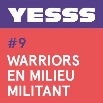 image YESSS #9 - Warriors en milieu militant