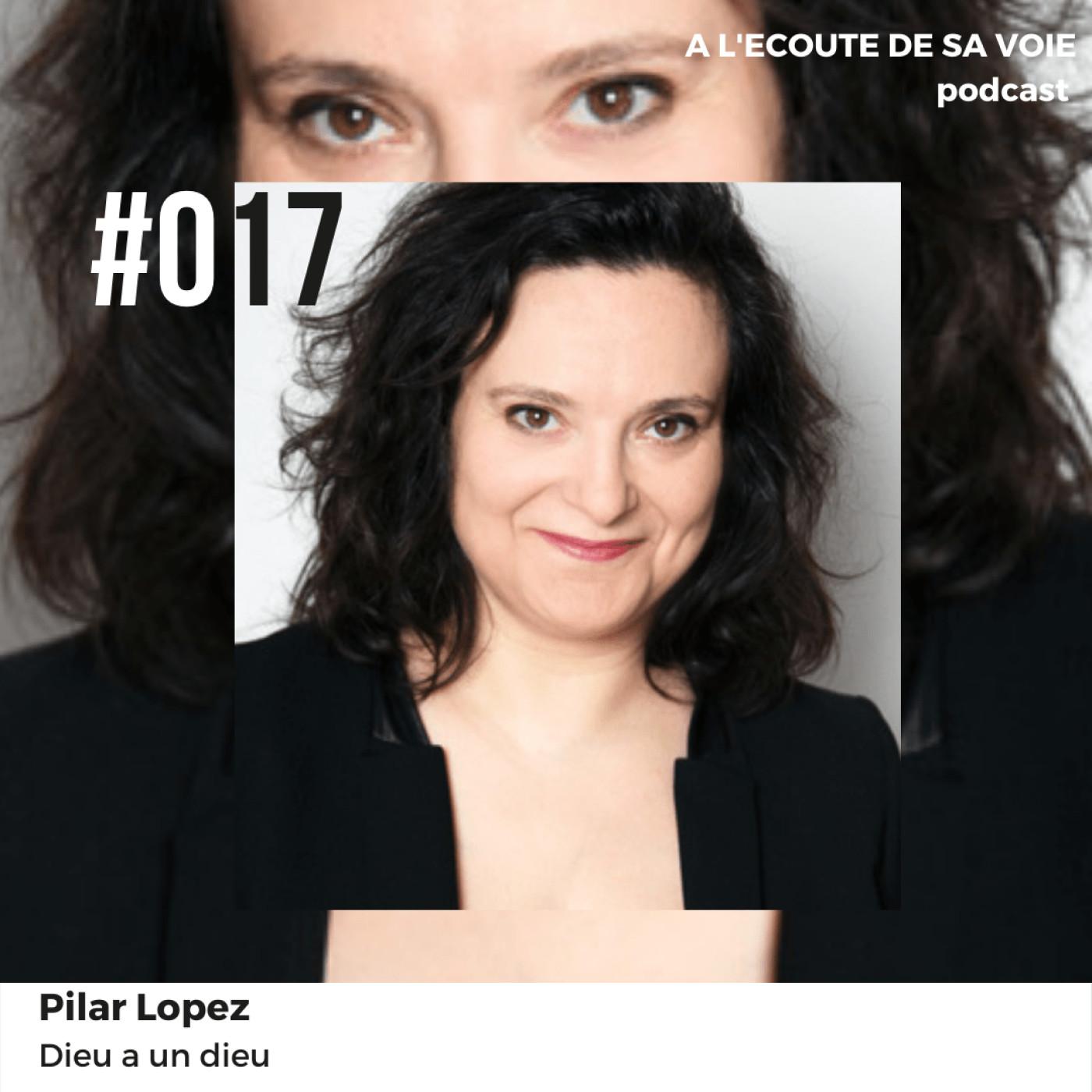 #017 Pilar Lopez - Dieu a un dieu