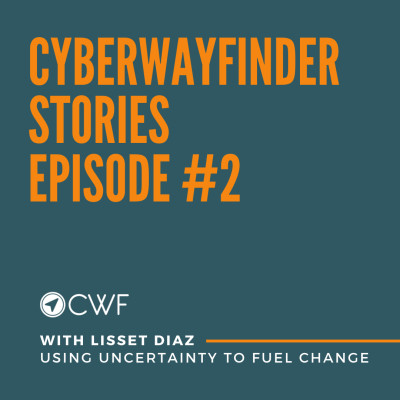 Episode #2 : Lisset Diaz - Using Uncertainty to Fuel Change cover