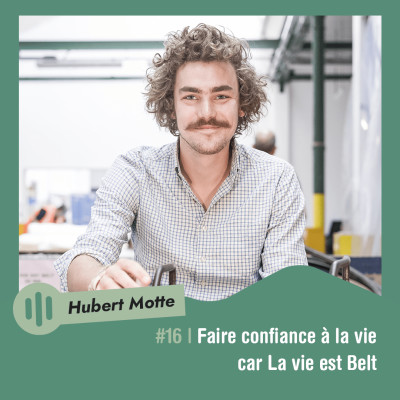 #16 | Hubert Motte - Faire confiance à la vie car La vie est Belt cover