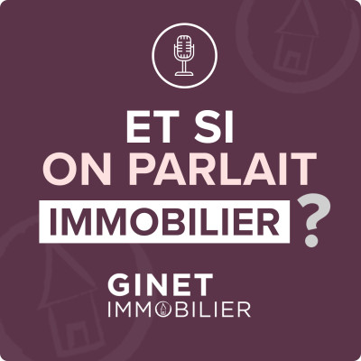 IMMOBILIER   Et si on parlait immo avec GINET IMMOBILIER ? cover