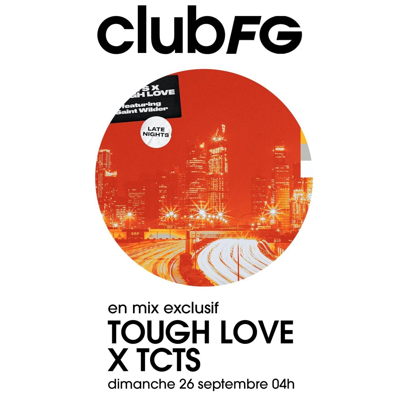 CLUB FG : TOUGH LOVE  & TCTS