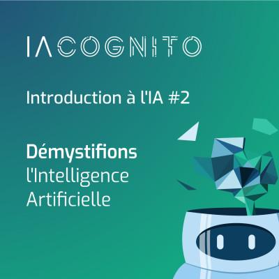 IA COGNITO - EP01 - Démystifions l'Intelligence Artificielle cover