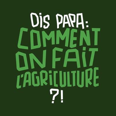 Dis papa, comment on fait l'agriculture ? cover