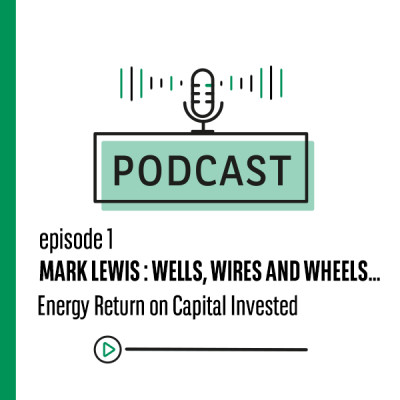 Episode 1 Mark Lewis : Wells, Wires, and Wheels, Energy Return on Capital Invested cover