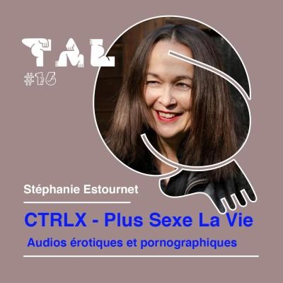 #16 - Stéphanie Estournet - CTRLX : Ecoutons lectures érotiques et pornographiques classiques et originales dans des mises en son inédites. cover