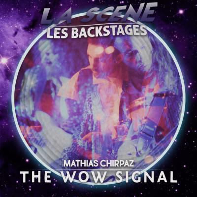"""La Scène : """"Les Backstages"""" - avec Mathias Chirpaz (The Wow Signal) cover"""