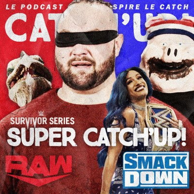 Super Catch'up! WWE RAW + Smackdown + Pronos Survivor Series cover