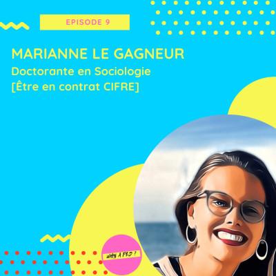Episode 9 - Marianne Le Gagneur - Doctorante en Sociologie [Être en contrat CIFRE] cover