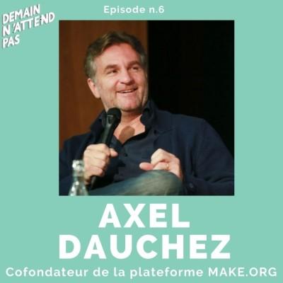 6- Axel Dauchez, cofondateur de Make.org, une plateforme de consultation citoyenne pour sauver nos démocraties cover