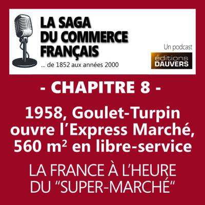 Chapitre 8 : 1958, Goulet-Turpin ouvre l'Express Marché, 560 m2 en libre-service cover