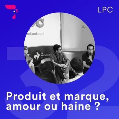 32 - LPC 2019 : Produit et marque, amour ou haine ? cover