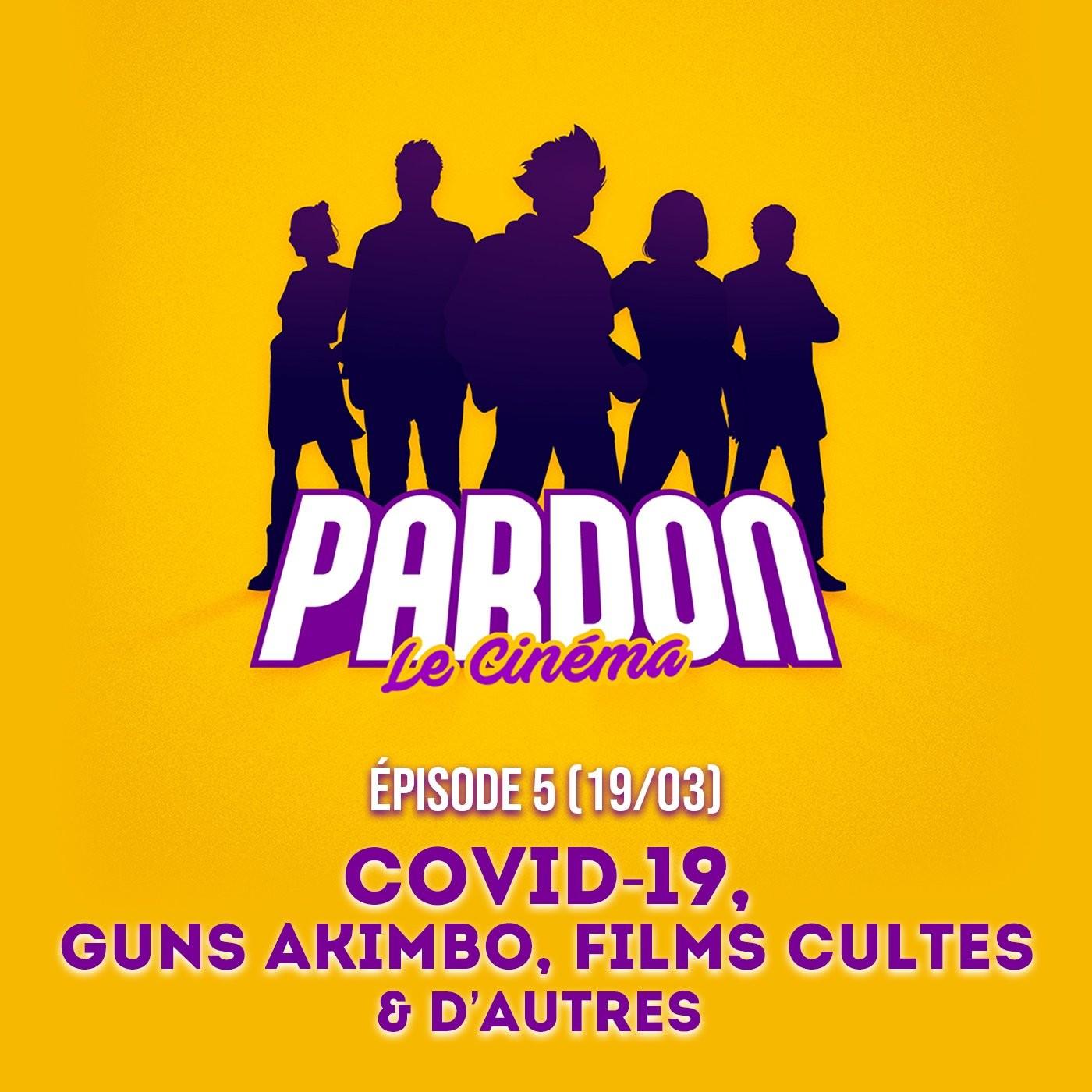 EP.5 - COVID-19, GUNS AKIMBO, DES FILMS CULTES (& d'autres...)