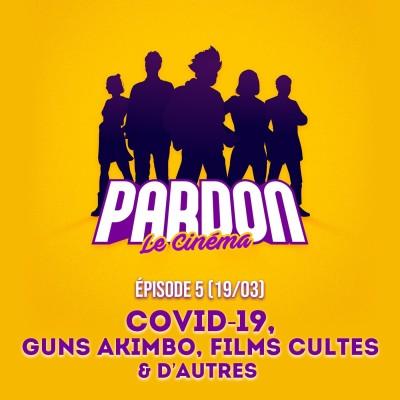 COVID-19, GUNS AKIMBO, DES FILMS CULTES (& d'autres...)