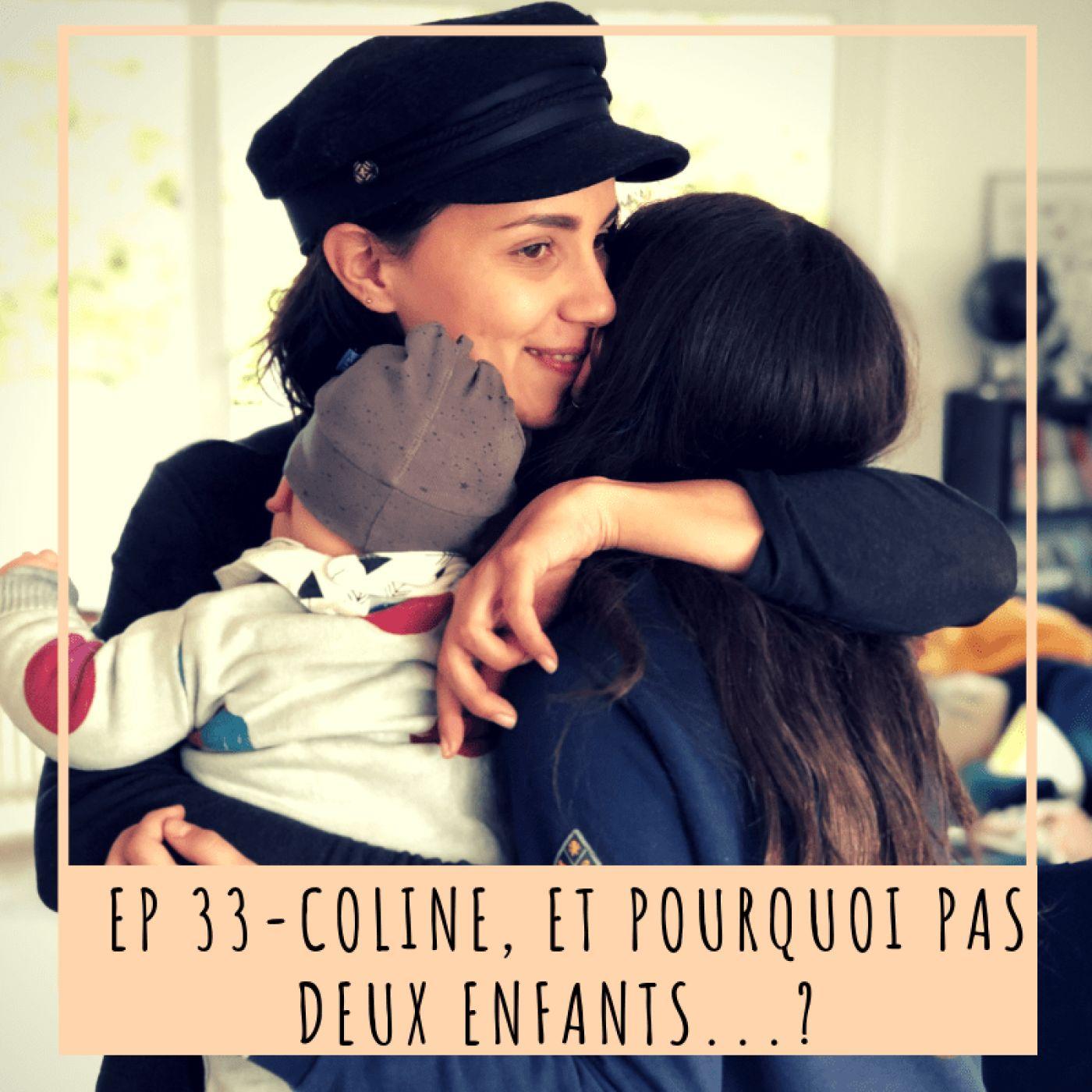 EP 33 - COLINE, ET POURQUOI PAS DEUX ENFANTS?