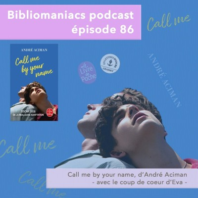 Bibliomaniacs épisode 86 Call me by your name d'André Aciman