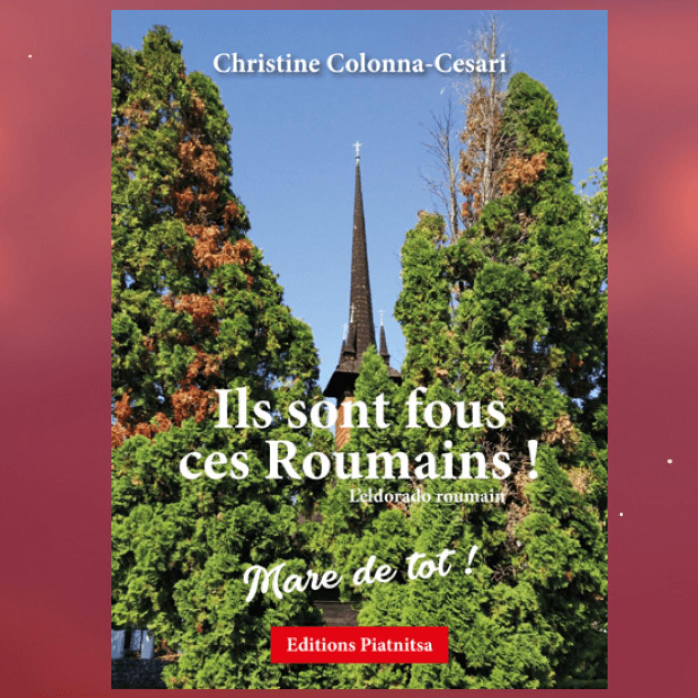 Christine, auteure du livre Ils sont fous ces Roumains, parle de la Roumanie - 01 02 2021 - StereoChic Radio