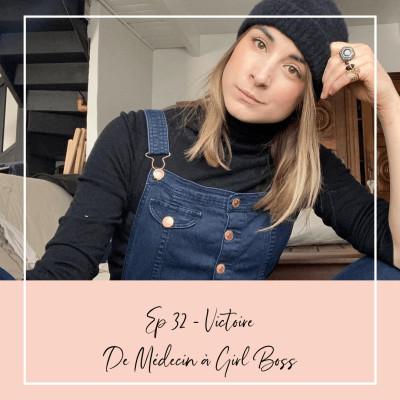 EP 32 - VICTOIRE - DE MEDECIN A GIRL BOSS cover