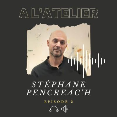 A l'Atelier #2 : avec le peintre Stéphane Pencréac'h cover