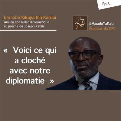 """Épisode 3. Kikaya Bin Karubi : """"Voici ce qui a cloché avec notre diplomatie"""" cover"""