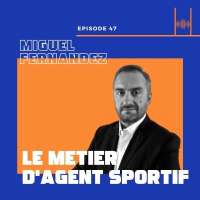 Episode 47: Miguel Fernandez - le métier d'agent sportif cover