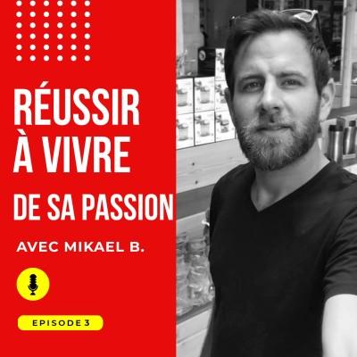 Episode #3 comment réussir à vivre de sa passion avec Mikael Benitah cover