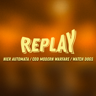 Replay #11: Watch Dogs/NieR Automata/COD Modern Warfare cover