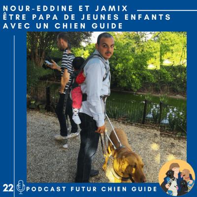 🦮22 - Nour-Eddine et Jamix - Être papa de jeunes enfants avec un chien guide cover