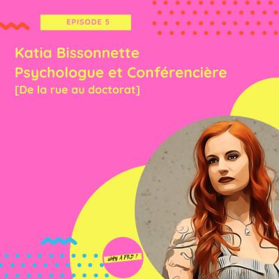 Episode 5 - Katia Bissonnette - Psychologue et Conférencière [De la rue au doctorat] cover