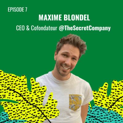 E07 - Maxime Blondel, CEO & Co-Fondateur @TheSecretCompany cover