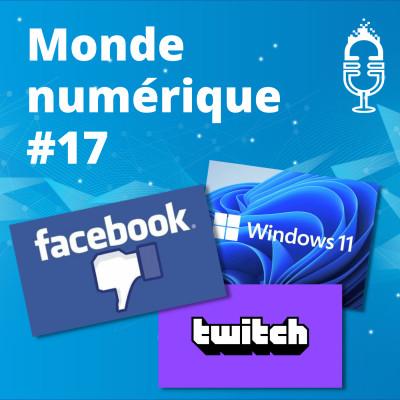 #17 Facebook dans la tourmente – Windows 11 en orbite cover