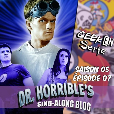 Geek en série 5x07 : Doctor Horrible cover