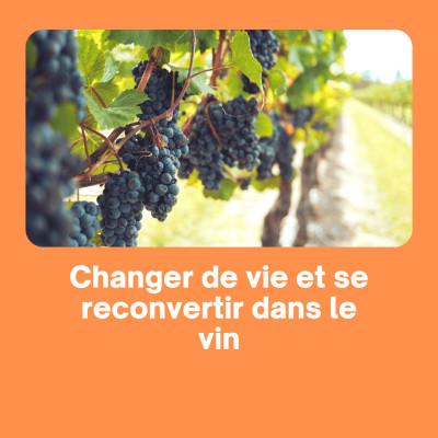 Changer de vie et se reconvertir dans le vin cover