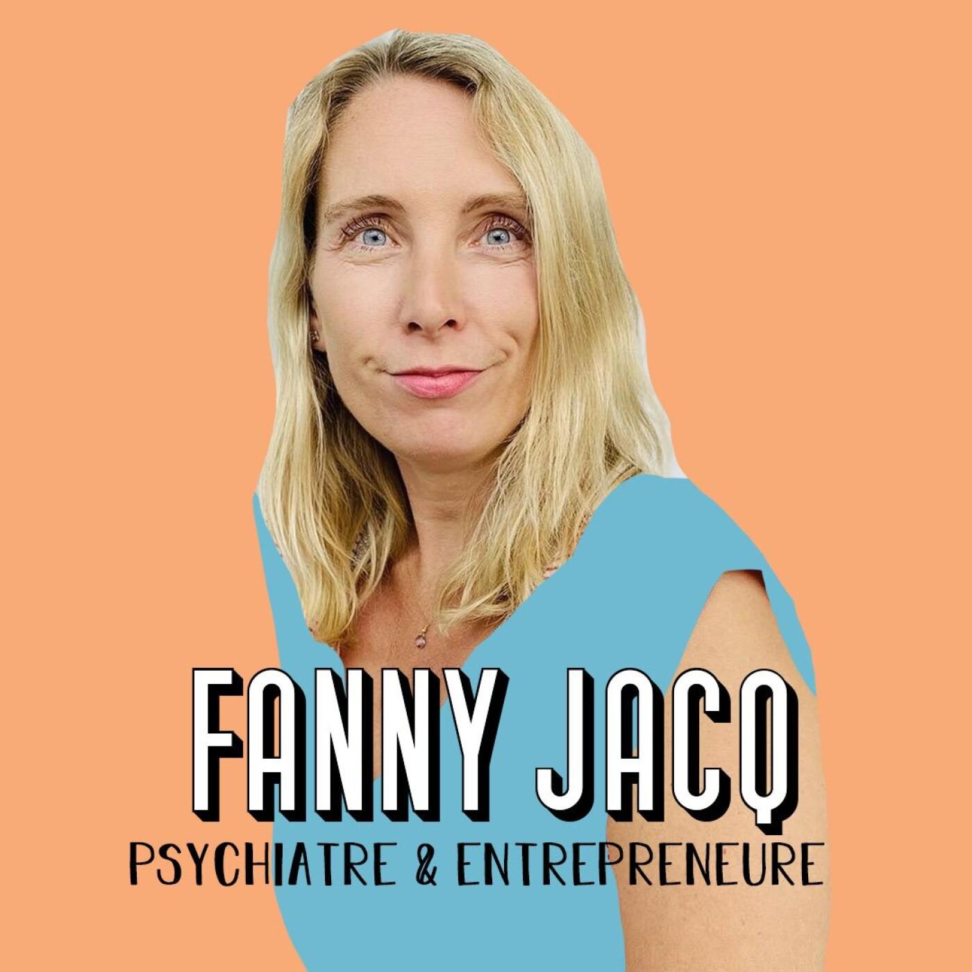 Fanny Jacq, Psychiatre & Entrepreneure - Vous avez le droit d'aller bien