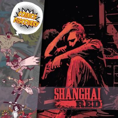 ComicsDiscovery S05E34 : Shangai Red cover
