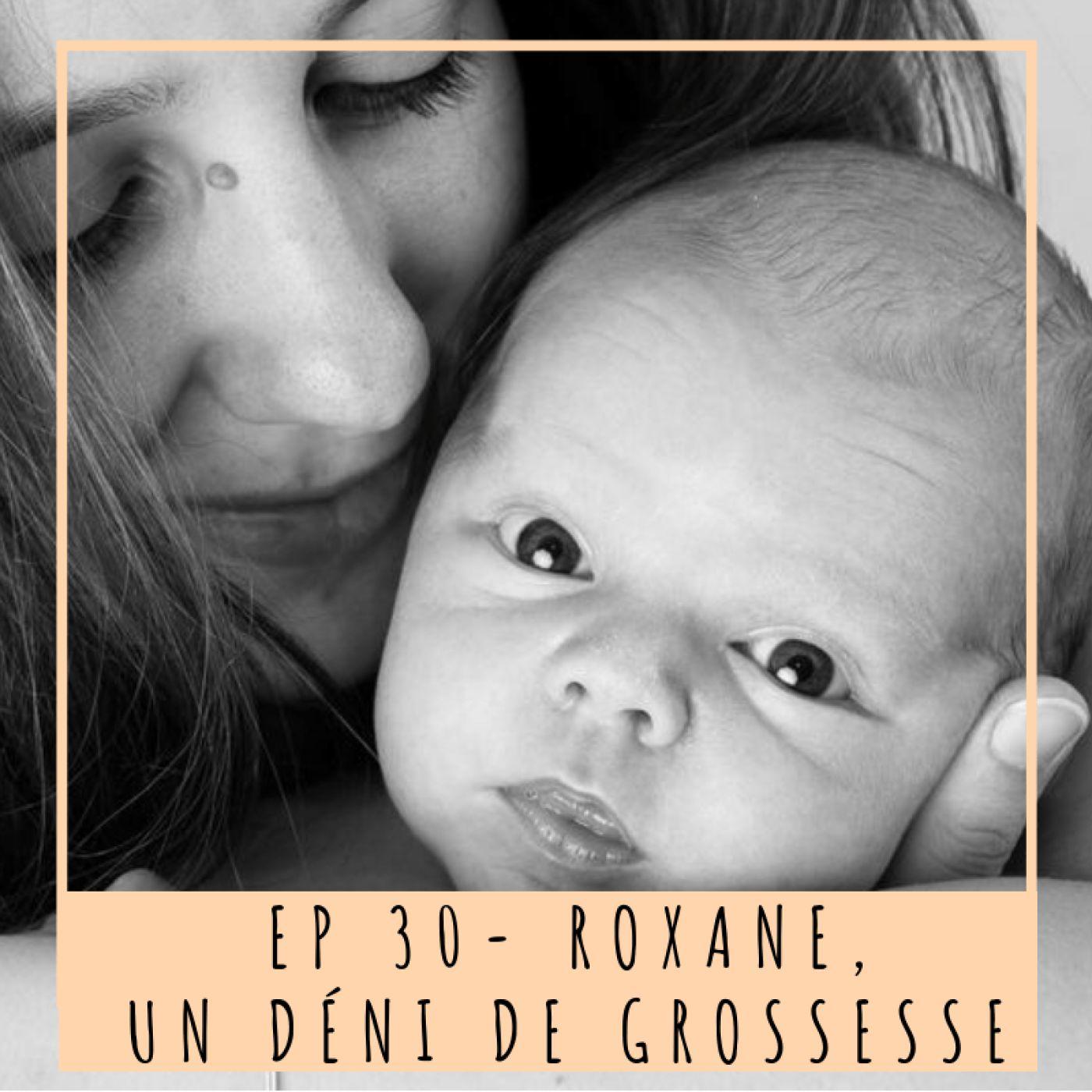 EP 30- ROXANE, UN DÉNI DE GROSSESSE
