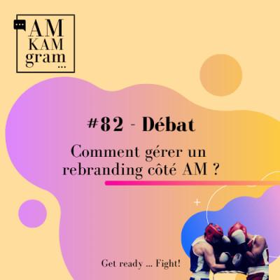 Episode 82 : Débat - Comment gérer un rebranding côté AM ? cover