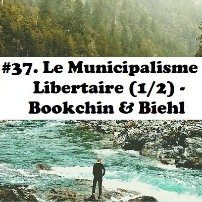 #37: Le Municipalisme libertaire (1/2) - Bookchin & Biehl cover