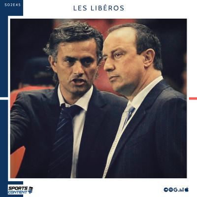 image Les Libéros - #S02E45 - Duel : Mourinho vs Benitez, je t'aime moi non plus !