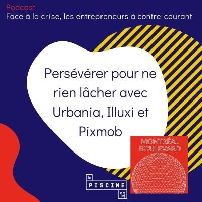 3/6 : Hors série : Face à la crise, les entrepreneurs à contre-courant : #3 : Persévérer pour ne rien lâcher avec Urbania, Illuxi & Pixmob cover
