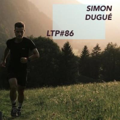 """LTP#86 SIMON DUGUÉ """"VIVRE LE TRAIL ET LE METTRE EN LUMIÈRE"""" cover"""