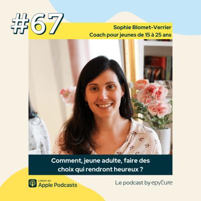 67 : Comment, jeune adulte, faire des choix qui rendront heureux ? | Sophie Blomet-Verrier, coach pour jeunes de 15 à 25 ans cover